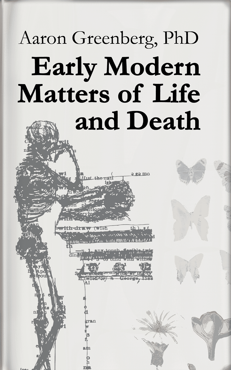 Early Modern Matters of Life and Death by Aaron Greenberg