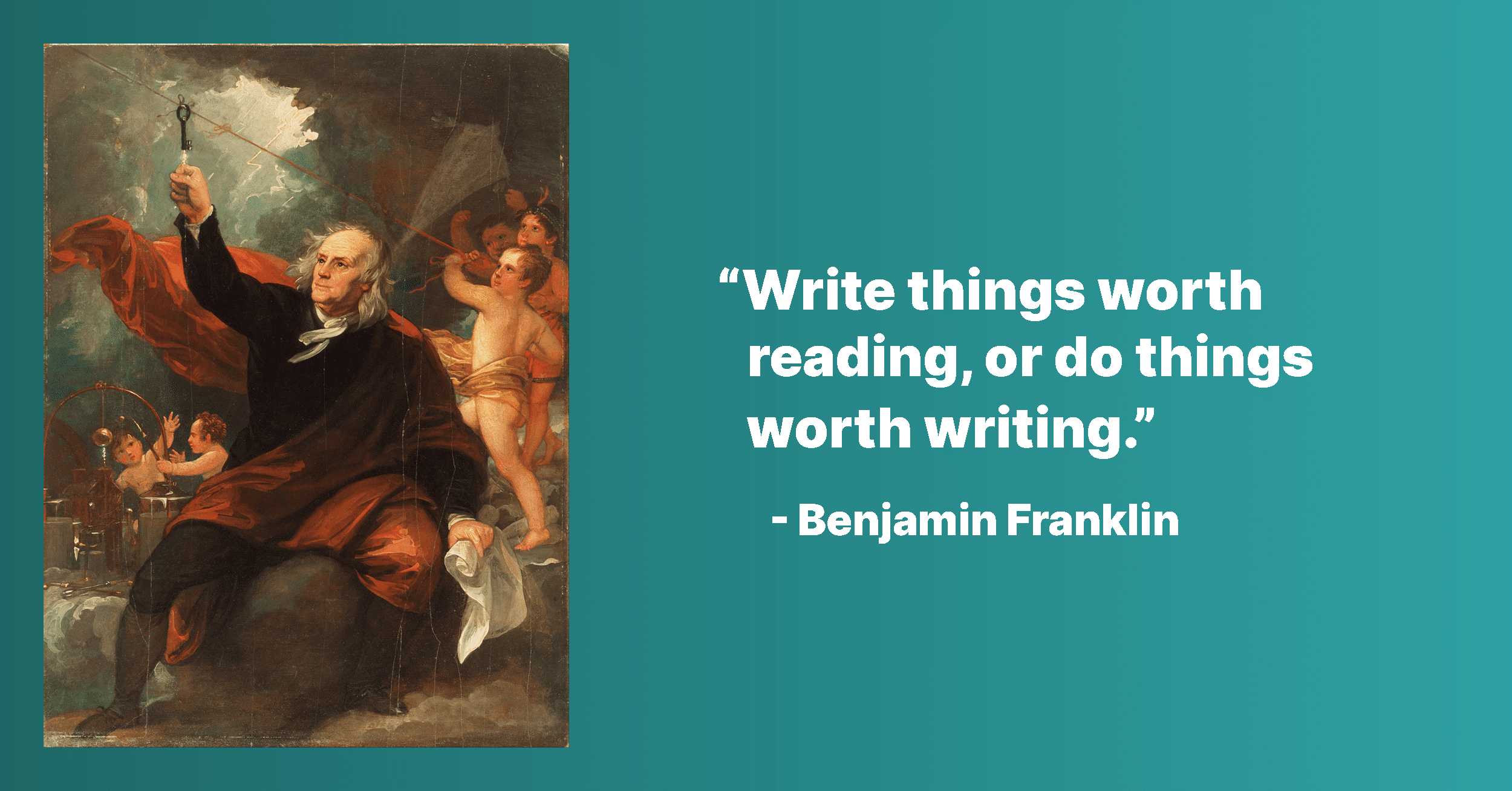 """Ben Franklin with a lighting rod. """"Do something worth writing or write something worth doing"""""""