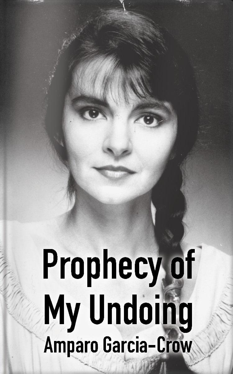 Prophecy of My Undoing by Amparo Garcia Crow
